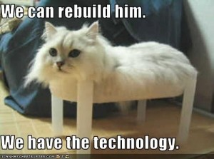 We can rebuild him better than he was