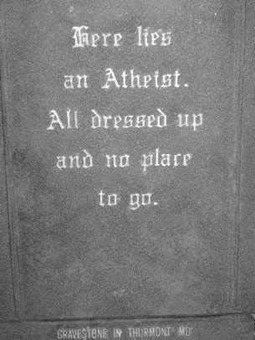Here lies an atheist all dressed up and no place to go tombstone