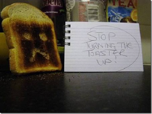 Roomie note - stop turning the toaster up