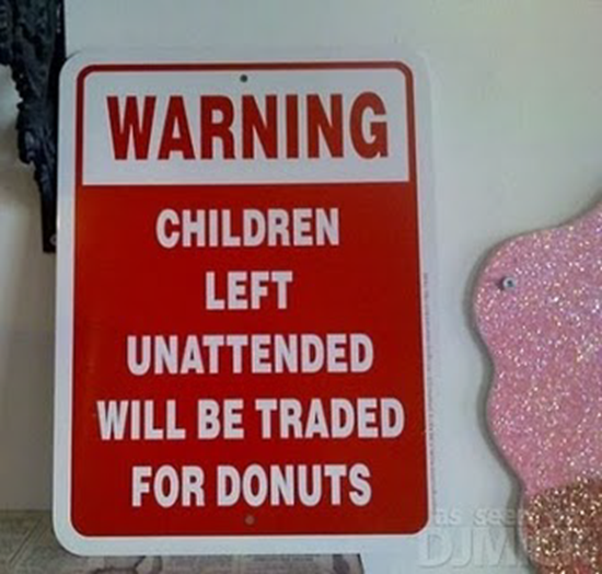 Unattended children will be traded for donuts