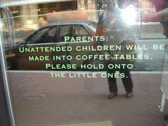 Unattended children will be made into coffee tables