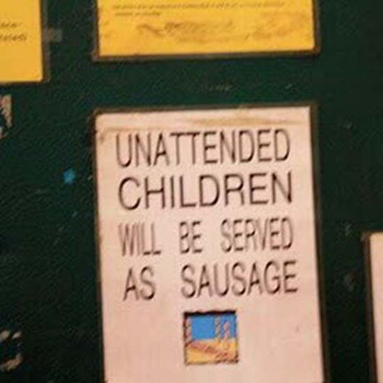Unattended children will be served as sausage