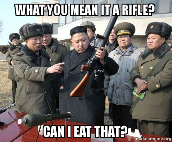 Kim Jong-un meme - What you mean it a rifle?  Can I eat that?