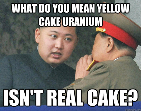 Kim Jong-un meme - What do you mean yellow cake uranium? Isn't real cake?