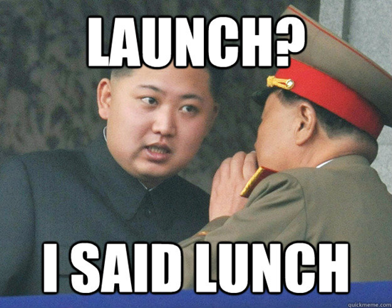 "Kim Jong-un meme - Launch?  I said ""lunch""!"