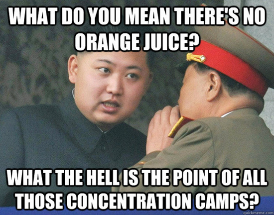 Kim Jong-un meme - What do you mean there's no orange juice?  What the hell is the point of all those concentration camps?