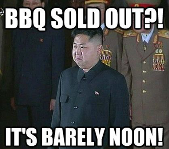North Korea's Kim Jong-un meme - BBQ sold out?! It's barely noon!