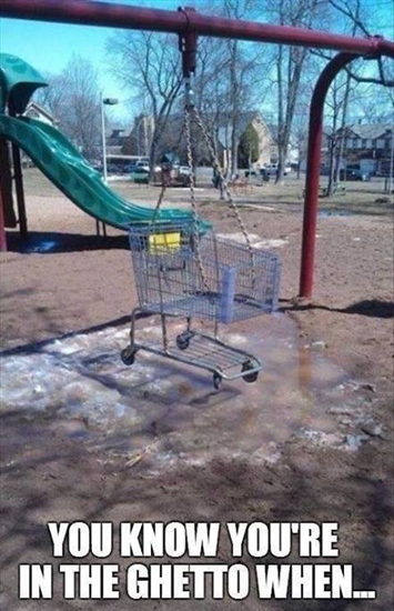 You know you're in the ghetto when…