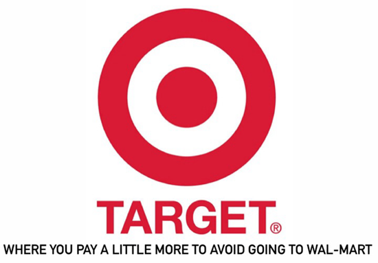 Target - where you pay a little more to avoid going to Wal-Mart