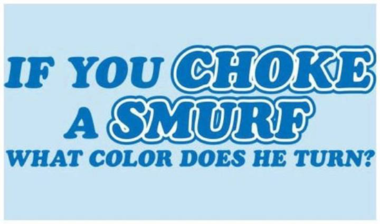 If you choke a Smurf