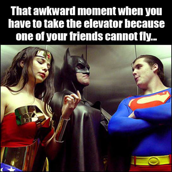 That awkward moment when you have to take the elevator because one of your friends cannot fly