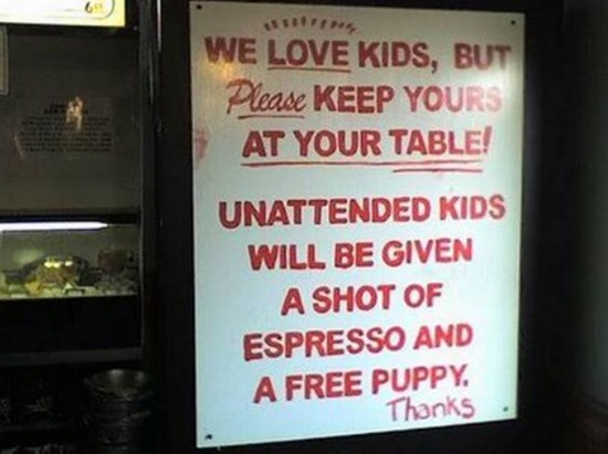 Unattended kids will be given a shot of espresso and a free puppy