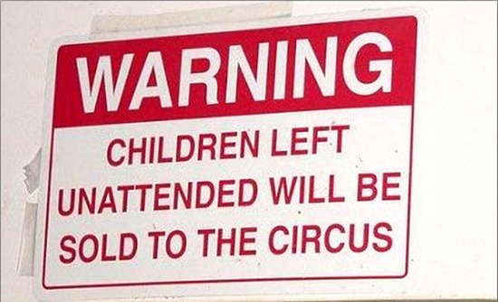 Children left unattended will be sold to the circus